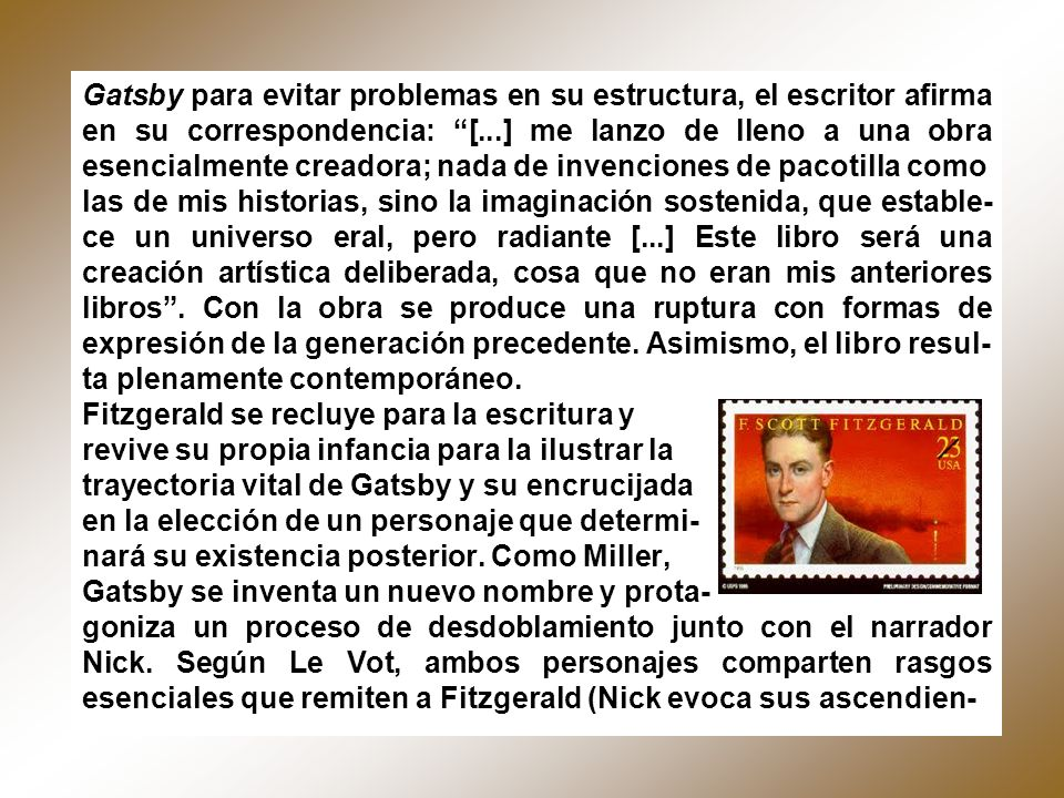 Gatsby para evitar problemas en su estructura, el escritor afirma en su correspondencia: [...] me lanzo de lleno a una obra esencialmente creadora; nada de invenciones de pacotilla como